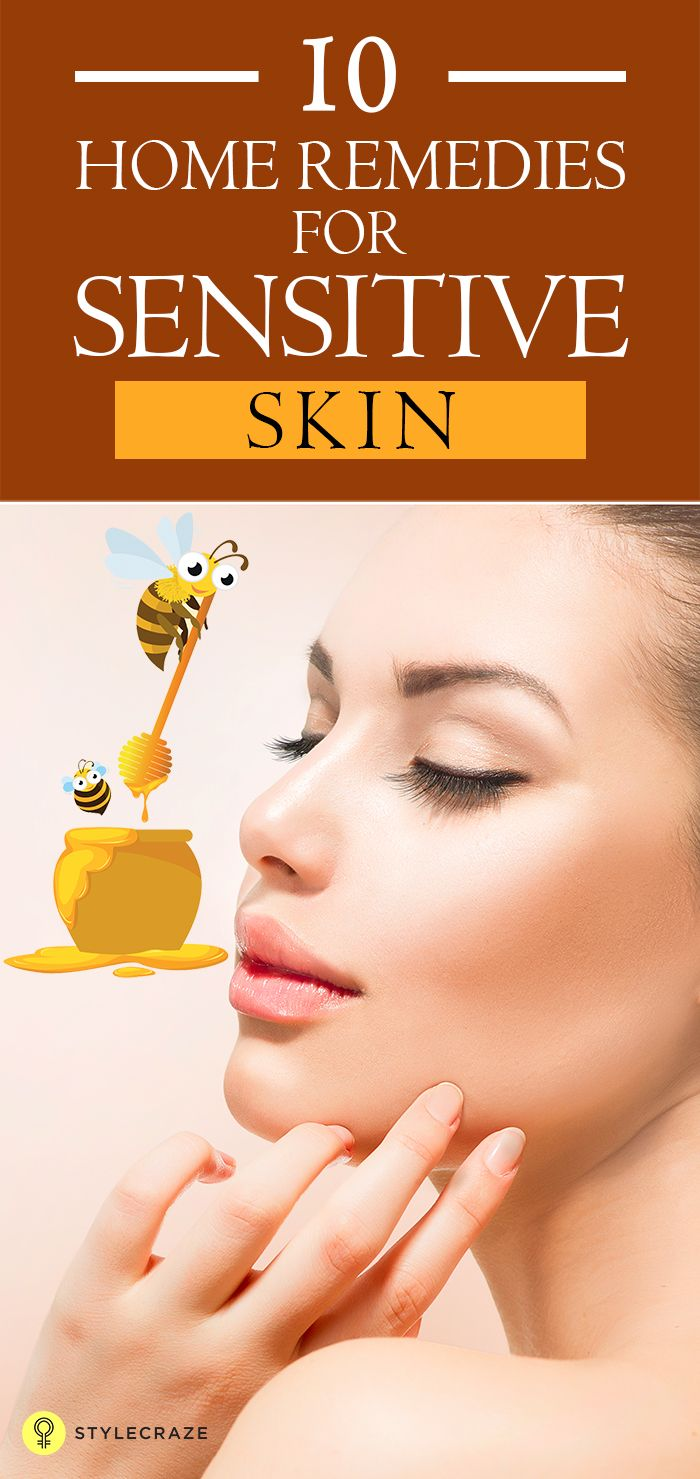 10 Effective Home Remedies For Sensitive Skin Sensitive Skin Care Routine Sensitive Skin Care Sensitive Skin