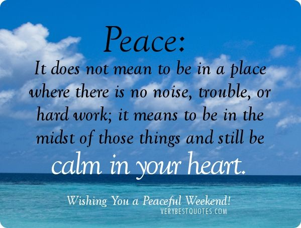 Peace Of Mind Quotes Have A Peaceful Weekend Peace It Does Not Mean