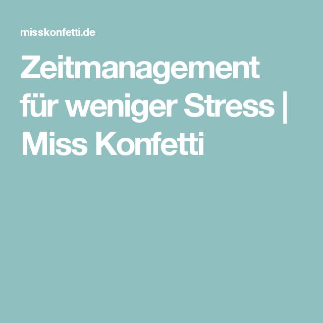 Zeitmanagement für weniger Stress   Miss Konfetti