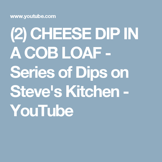 CHEESE DIP IN A COB LOAF - Series of Dips on Steve's Kitchen #cobloaf (2) CHEESE DIP IN A COB LOAF - Series of Dips on Steve's Kitchen - YouTube #cobloaf