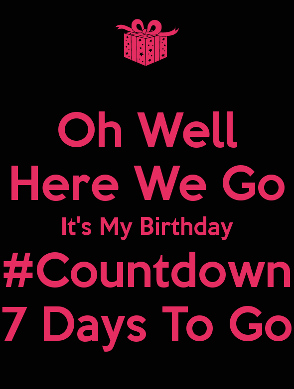 Birthday Countdown Quotes : birthday, countdown, quotes, Https://keepcalms.com/p/oh-well-here-we-go-it-s-my-birthday-countdown-7-days-to-go-2/, Birthday, Quotes, Countdown,, Countdown