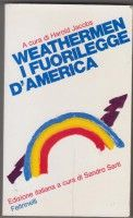 Harold Jacobs (a cura di): Weathermen, i fuorilegge d'America. Feltrinelli 1973