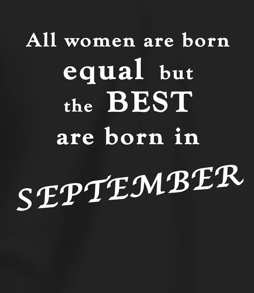 Best Women Are Born In September Woman Quotes Birthday Quotes Funny Quotes