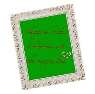 Things to do this Christmas with the one you love!!!