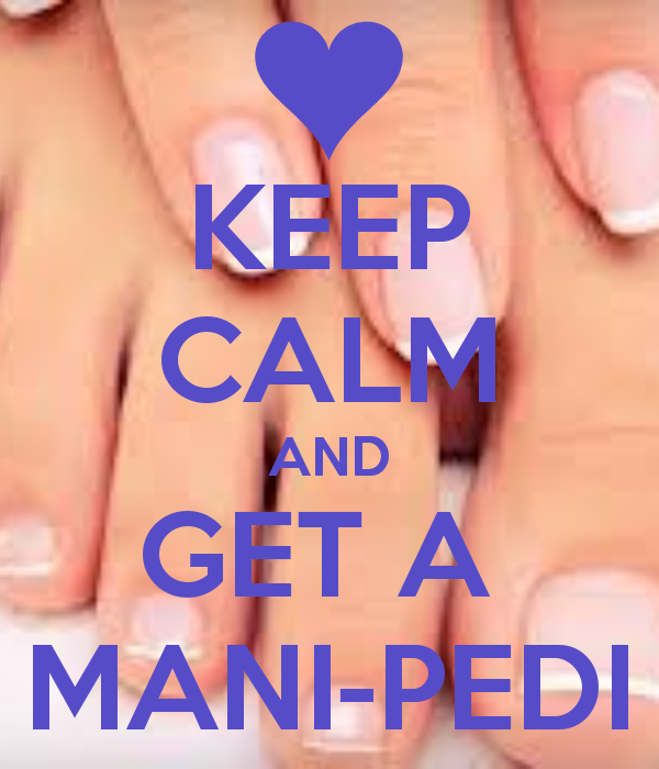 Keep Calm And Get A Mani Pedi Keep Calm And Carry On