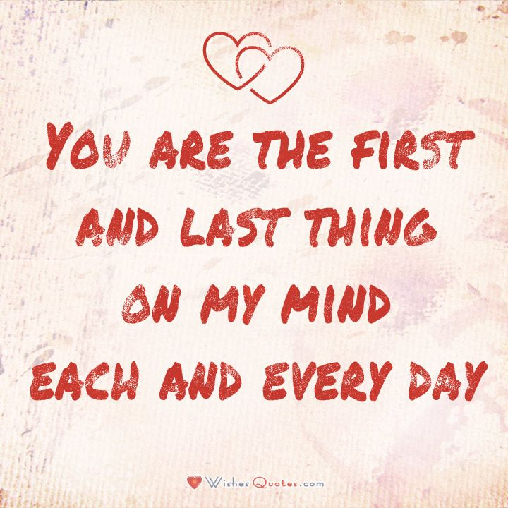 Love Quote For Her Prepossessing You Are The First And Last Thing On My Mind Each And Every Day