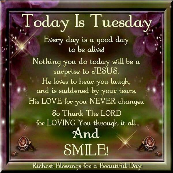 Today Is Tuesday Tuesday Tuesday Quotes Tuesday Blessings Tuesday