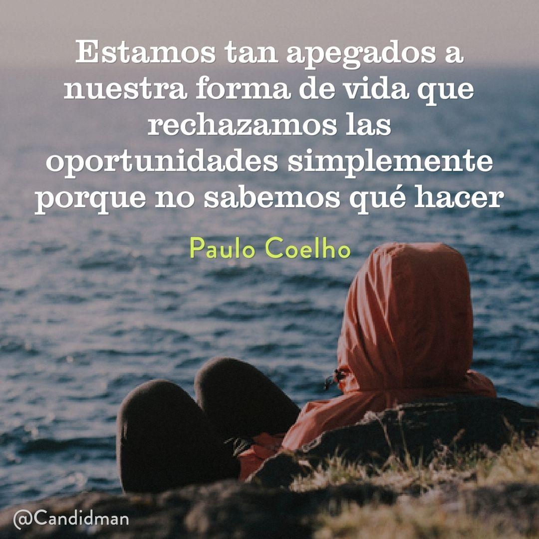 Estamos tan apegados a nuestra forma de vida que rechazamos las oportunidades simplemente porque no sabemos qué hacer - Paulo Coelho