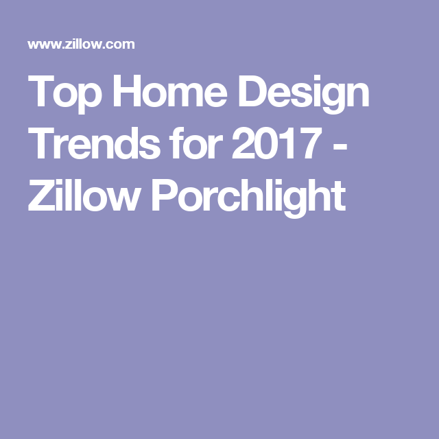 Top Home Design Trends for 2017 - Zillow Porchlight