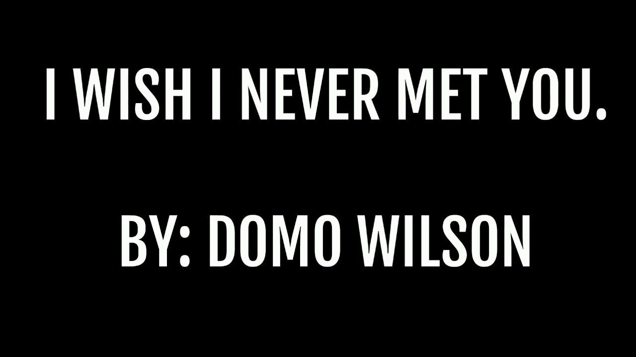 I Wish I Never Met You By Domo Wilson Lyric Video Youtube