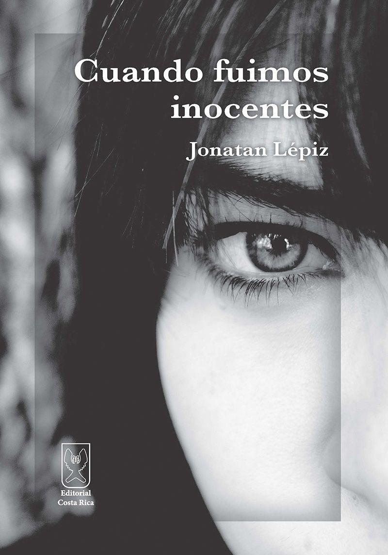 Cuando fuimos inocentes  Poesía  Autor: Jonatan Lépiz  Más detalles en: http://www.editorialcostarica.com/catalogo.cfm?detalle=1931