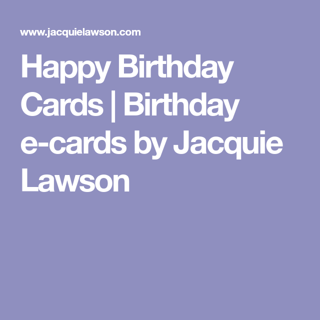 Happy Birthday Cards Birthday E Cards By Jacquie Lawson Animated Birthday Cards Birthday Ecards Happy Birthday Cards