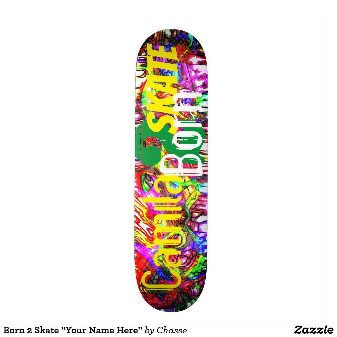 Born 2 Skate Your Name Here Skateboard Zazzle Com In 2020 Skateboard Cool Skateboards Skateboard Decks