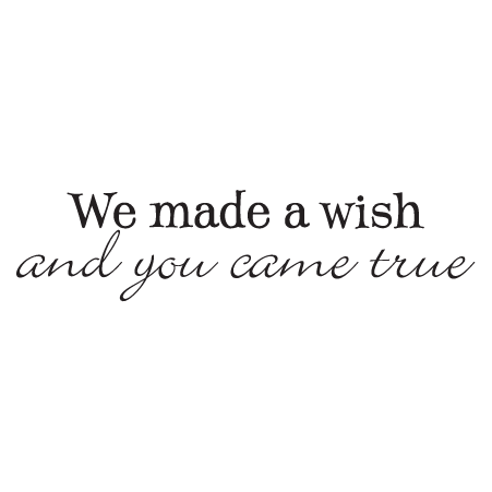 We Made A Wish Wall Quotes Decal True Quotes Make A Wish Vinyl Wall Quotes