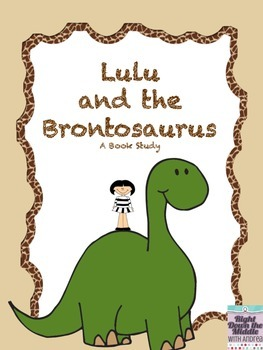 Lulu And The Brontosaurus A Book Study Book Study Pre Reading