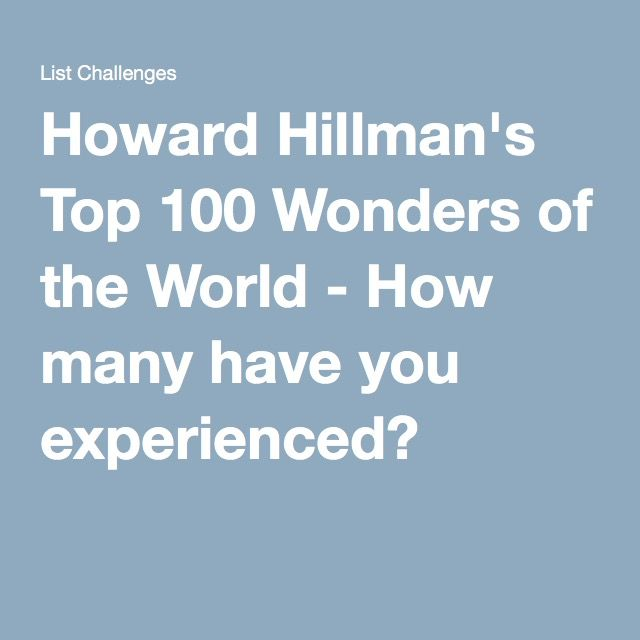 Howard Hillman's Top 100 Wonders of the World - How many have you experienced?