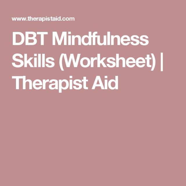 DBT Mindfulness Skills (Worksheet) | Therapist Aid