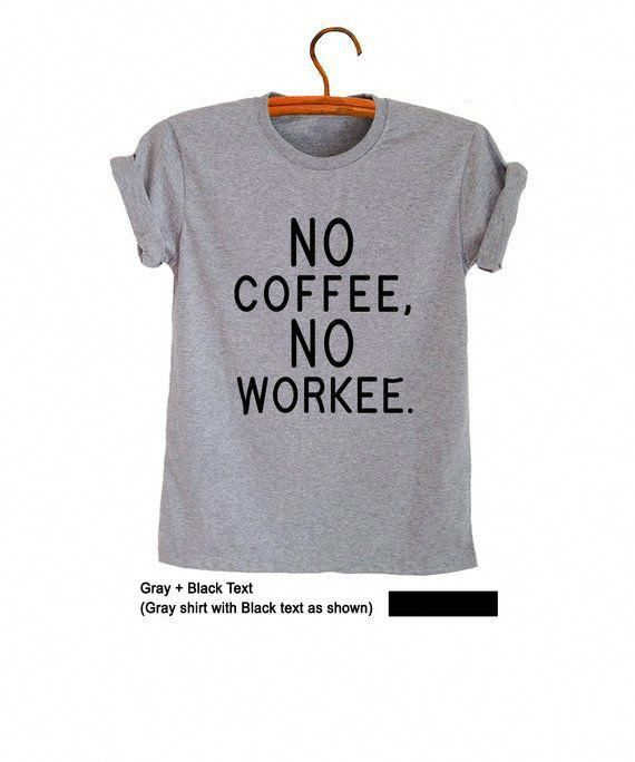 255c5fcbb No coffee no workee Shirt Funny TShirts Women Printed Tees | Etsy ...
