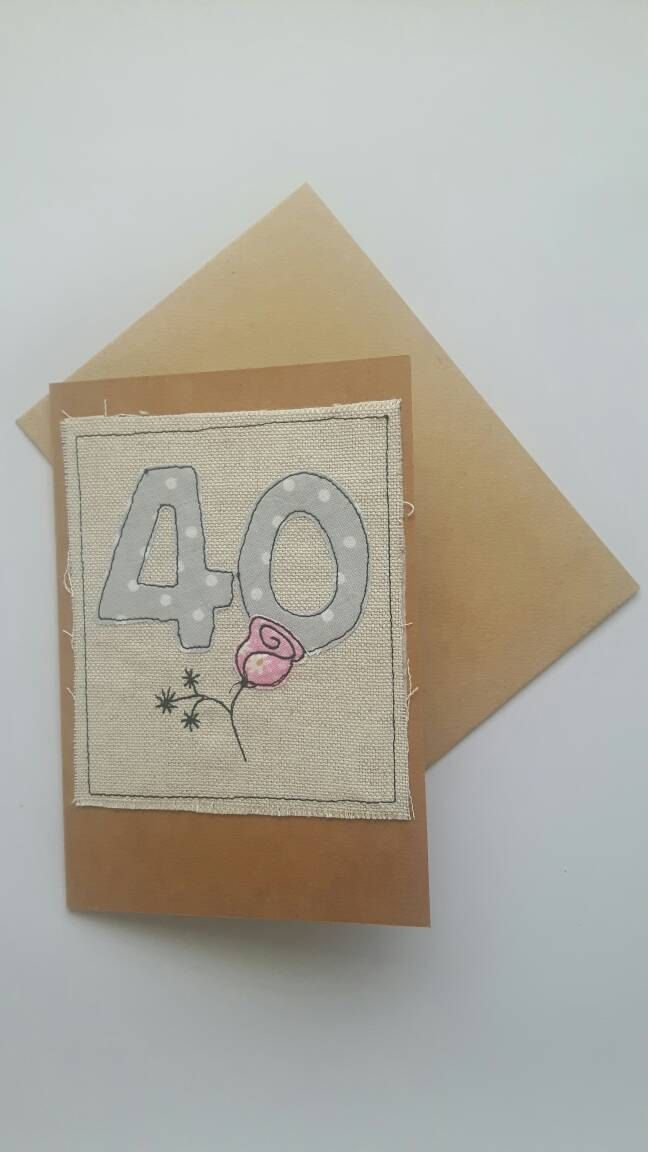 Happy 40th Birthday Fabric Greeting Card With Rose Applique Free Motion Embroidery Textile Art FREE UK POSTAGE GBP450 By CurlyEmmaEmbroidery On Etsy