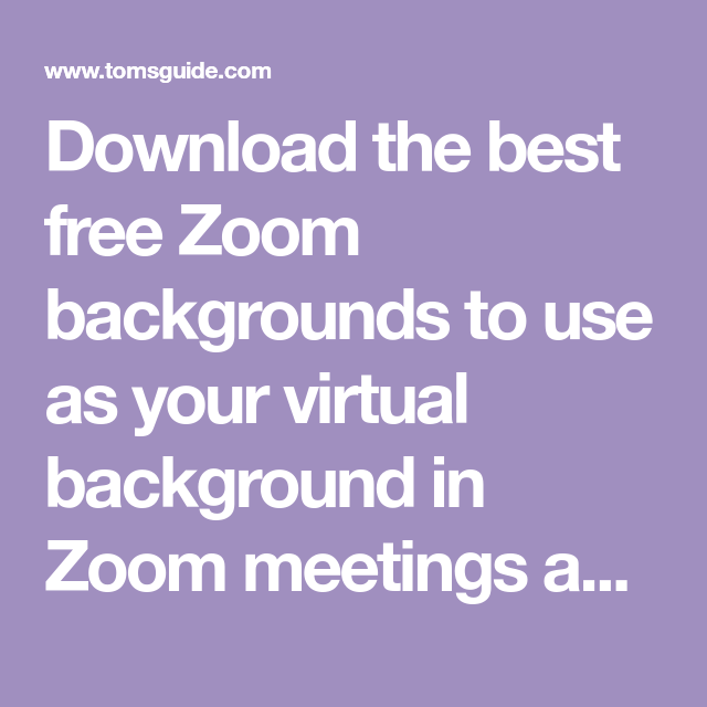 Download The Best Free Zoom Backgrounds To Use As Your Virtual Background In Zoom Meetings And Calls Background Backgrounds Free Greenscreen