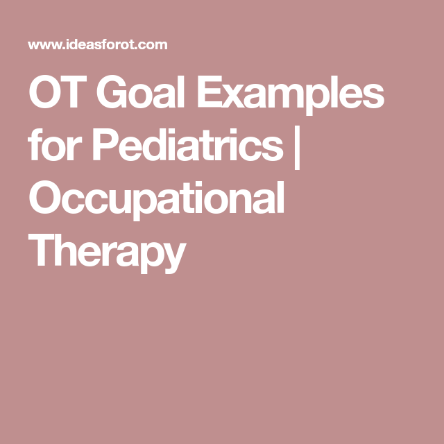 ot goal examples for pediatrics occupational therapy ot