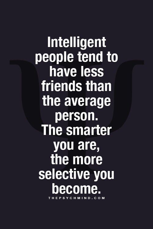 Intelligent people tend to have less friends♡   Quotes