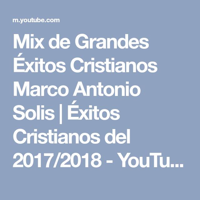 Mix de Grandes Éxitos Cristianos Marco Antonio Solis   Éxitos ...