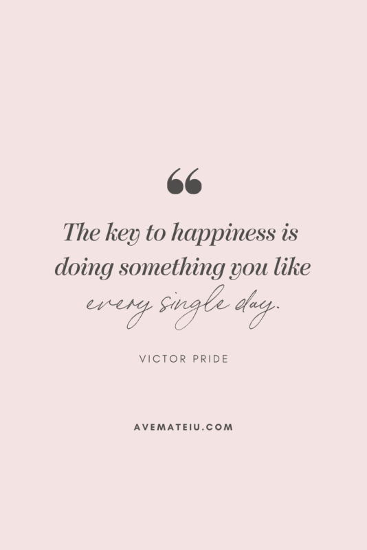 The key to happiness is doing something you like every single day. - Victor Pride Motivational Quote Of The Day - October 7, 2019 | Ave Mateiu