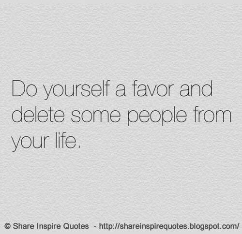 Do yourself a favor and delete some people from your life favors do yourself a favor and delete some people from your life life lifelessons funny romantic quotesfunny solutioingenieria Choice Image