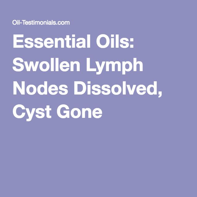 Essential Oils Swollen Lymph Nodes Dissolved Cyst Gone Essential Oils For Cysts Essential Oils Wellness Essential Oil For Swelling