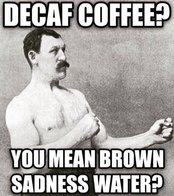 Here Are Memes To Brighten Your Day! - Post 21 in 2020 | Coffee meme, Decaf coffee, Coffee humor