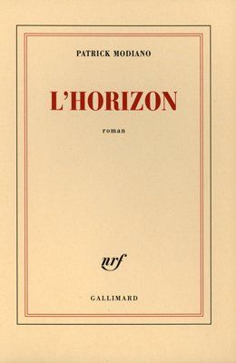 L Horizon De Patrick Modiano Editions Gallimard Patrick Modiano Premiere De Couverture Gallimard
