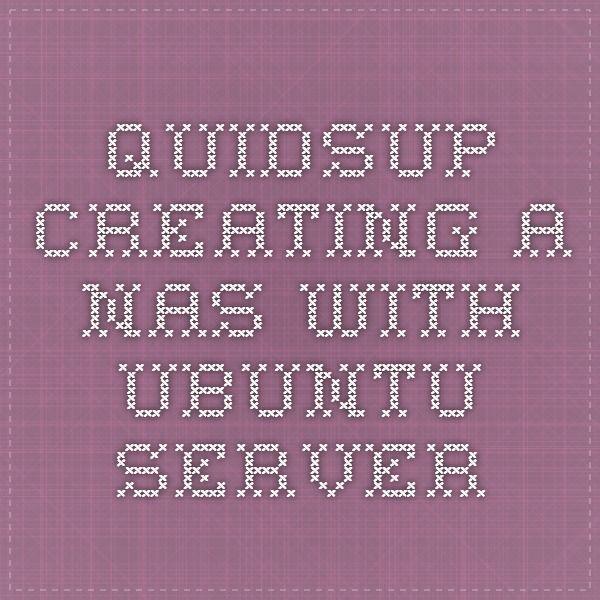 QuidsUp - Creating a NAS with Ubuntu Server