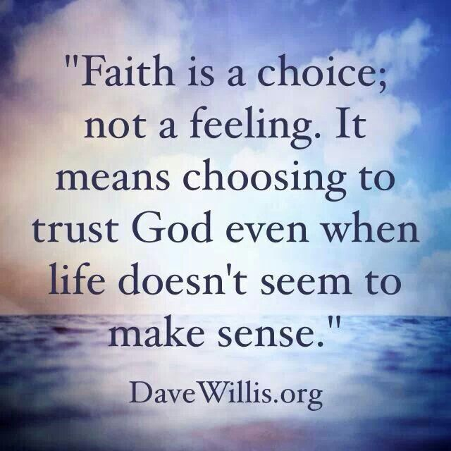 Faith is a choice. Trusting God even when we don't understand