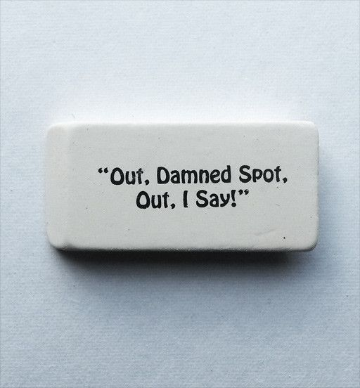 """""""Out, Damned Spot..."""" Eraser 