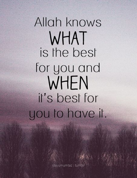 Allah Knows What Is The Best For You And When It S Best For You To