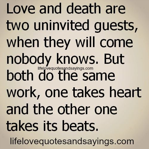 Amazing Love And Death Are Two Uninvited Guests, When They Will Come Nobody Knows.  But