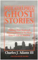 Philadelphia ghost stories / by Charles J Adams III.