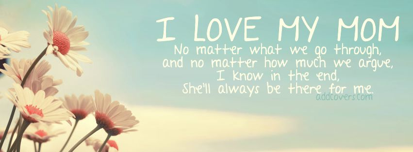 I Love My Mother Quotes Love My Mom Facebook Covers For Your Fb