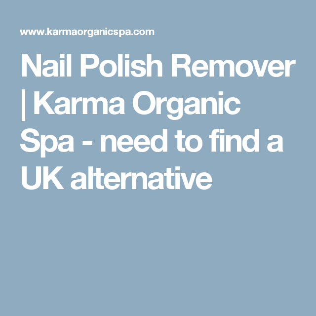 Nail Polish Remover | Karma Organic Spa - need to find a UK ...
