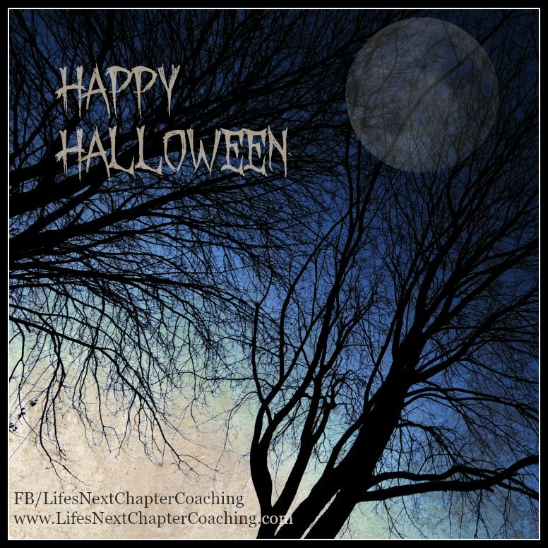 Happy Halloween! Find more inspirational quotes at: https://www.facebook.com/LifesNextChapterCoaching Follow my blog on: http://lifesnextchaptercoaching.com/blog/