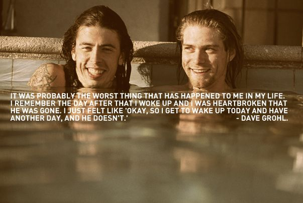 Dave Grohl quote about Kurt...explains how a lot of us feel ...