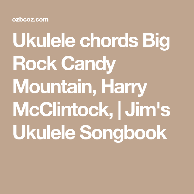 Ukulele chords Big Rock Candy Mountain, Harry McClintock, | Jim\'s ...