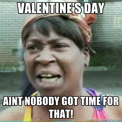 Valentines Day Aint Nobody Got Time For That Bones Funny Haha Funny Funny