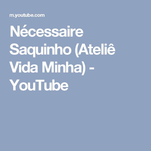 Nécessaire Saquinho (Ateliê Vida Minha) - YouTube