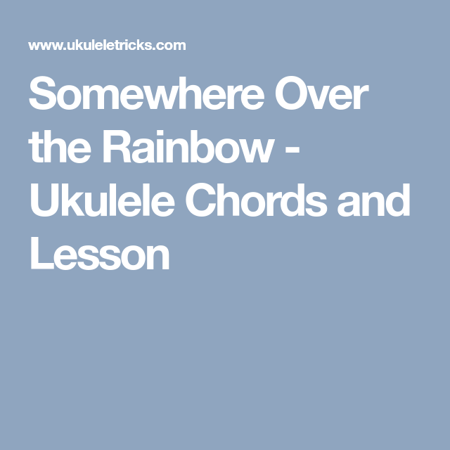 Somewhere Over the Rainbow - Ukulele Chords and Lesson | Ukulele ...