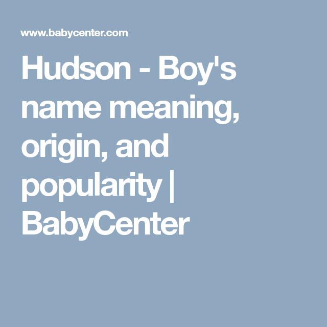 Hudson - Boy's name meaning, origin, and popularity ...