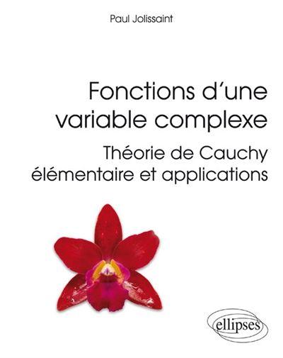 515 Jol Fonctions D Une Variable Complexe Theorie De Cauchy Elementaire Et Applications Paul Jolissaint Ce Cours D An Analyse Complexe Theorie Complexe