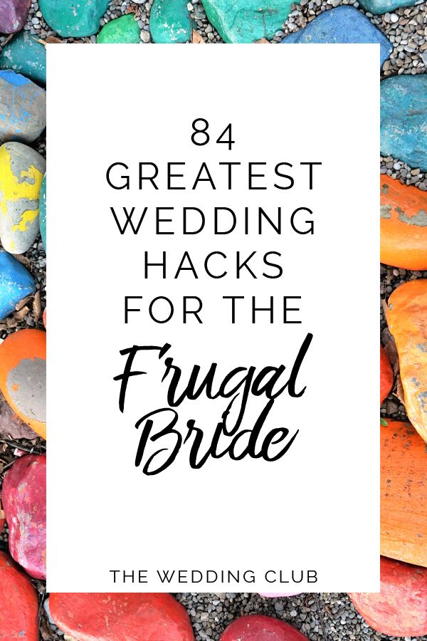 84 Greatest Wedding Hacks for the Frugal Bride