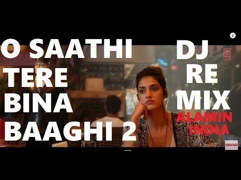 Baaghi 2 | O saathi Tere Bina | Song | DJ REMIX | Disha Patani